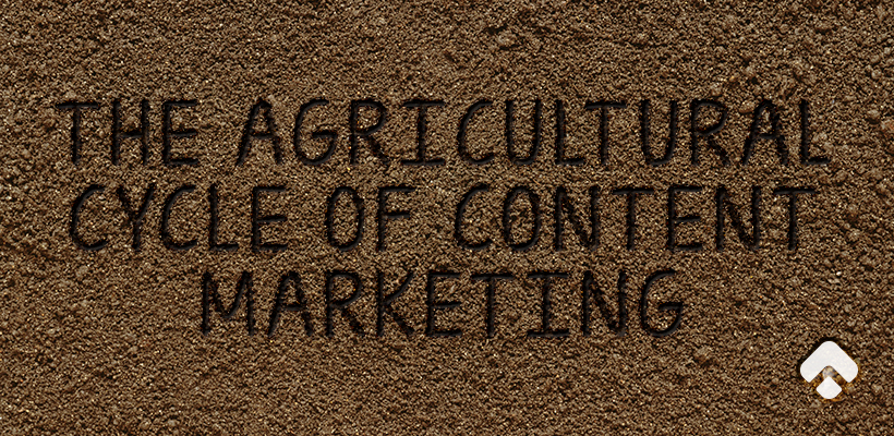 The Agricultural Cycle of Content Marketing