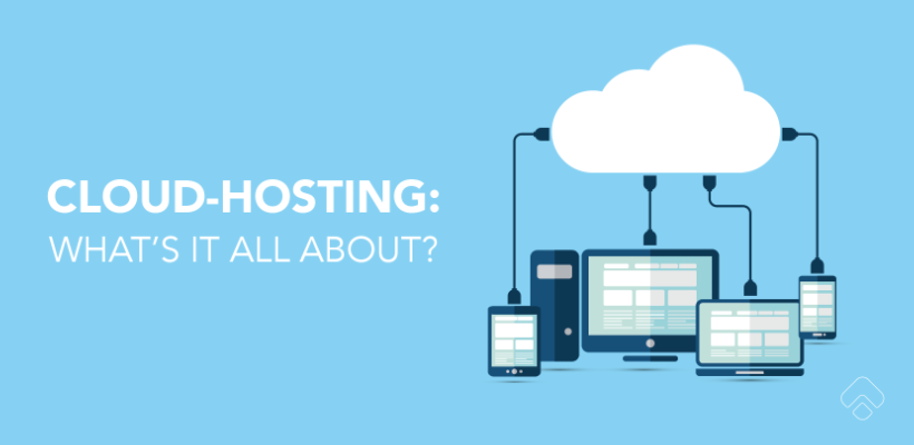 Cloud Hosting: What is it and Why Shoud I Consider it for my Business?