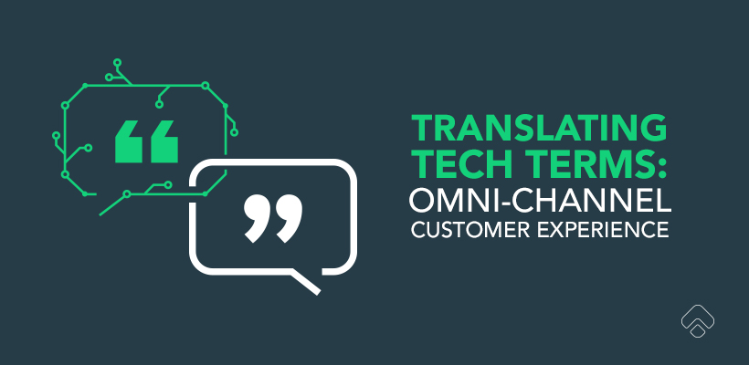Translating Tech Terms: What is omnichannel customer experience?