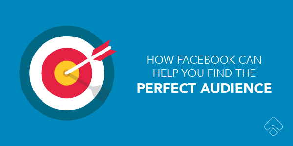 How Facebook can help you target your perfect audience