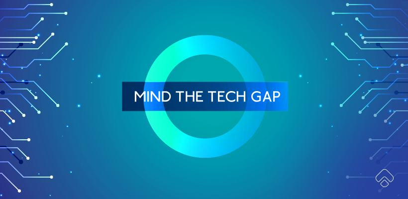 Mind the tech gap